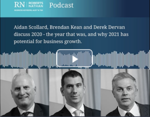 Roberts Nathan podcast discussing 2020 the year that was, and why 2021 has potential for business growth for Irish SME businesses